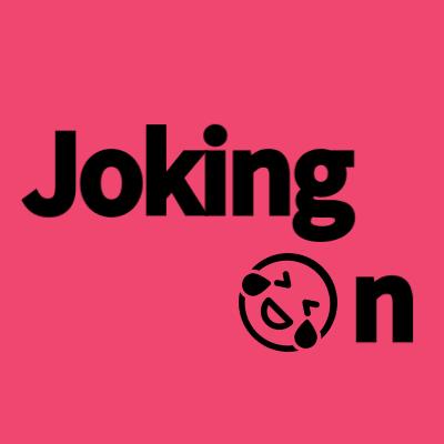 Joking On