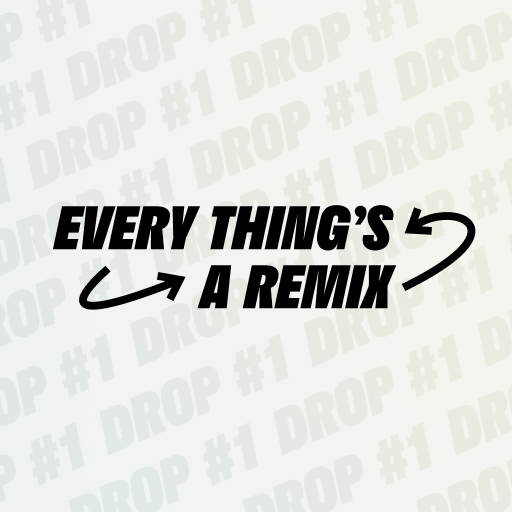 Every Thing's a Remix