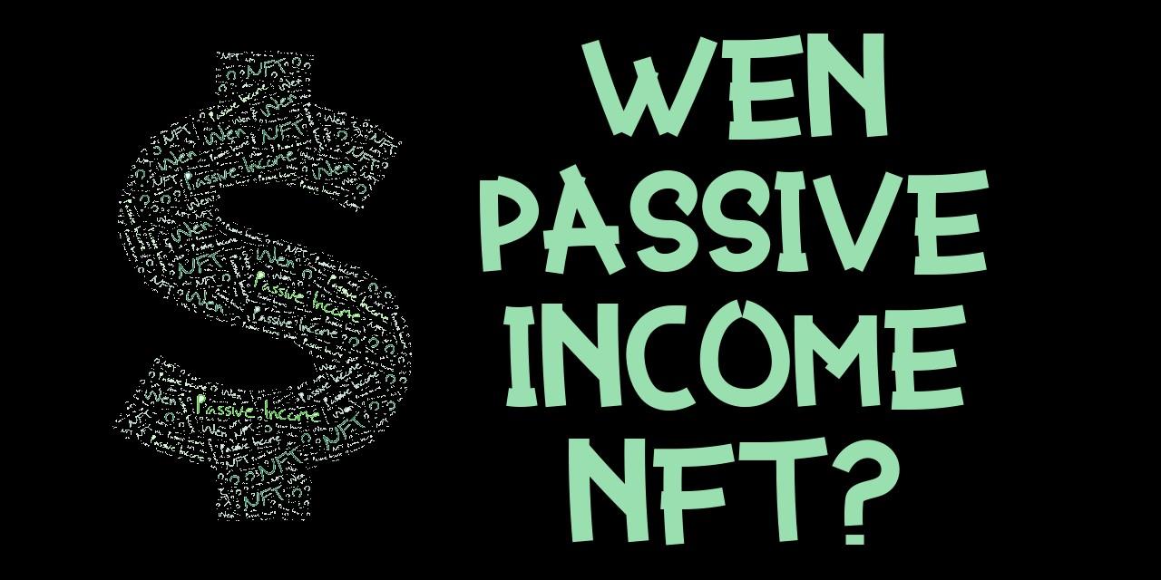 Wen Passive Income? NFT Protocol